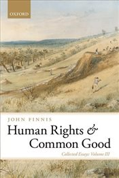 Human Rights and Common Good: Collected Essays Volume III: 3 (Collected Essays of John Finnis) - Finnis, John