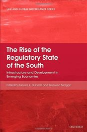 Rise of the Regulatory State of the South: Infrastructure and Development in Emerging Economies (Law -