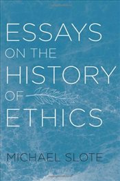 Essays on the History of Ethics - Slote, Michael