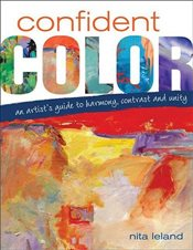 Confident Color : An Artists Guide to Harmony:Contrast and Unity - Leland, Nita