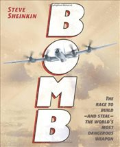 Bomb : The Race to Build-and Steal-The Worlds Most Dangerous Weapon - Sheinkin, Steve