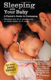 Sleeping with Your Baby : A Parents Guide to Cosleeping - McKenna, James J.
