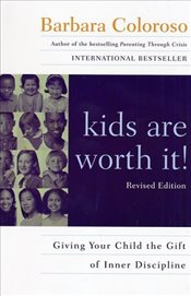 Kids Are Worth It! : Giving Your Child the Gift of Inner Discipline - Coloroso, Barbara
