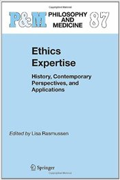 Ethics Expertise : History, Contemporary Perspectives, and Applications   - Rasmussen, Lisa M.