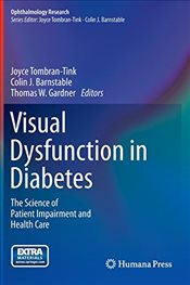 Visual Dysfunction in Diabetes : The Science of Patient Impairment and Health Care  - Tombran-Tink, Joyce