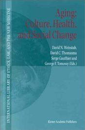 Aging : Culture, Health, and Social Change - Weisstub, David N.