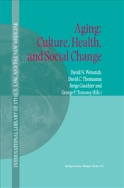 Aging : Culture, Health, and Social Change  - Weisstub, D. N.