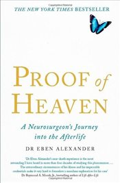 Proof of Heaven : A Neurosurgeons Journey into the Afterlife - Alexander, Eben