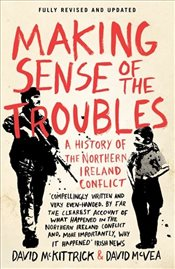 Making Sense of the Troubles : A History of the Northern Ireland Conflict - McKitterick, David