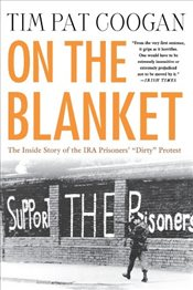 "On the Blanket : The Inside Story of the IRA Prisoners ""Dirty"" Protest - Coogan, Tim Pat"