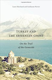 Turkey and the Armenian Ghost : On the Trail of the Genocide - Marchand, Laure