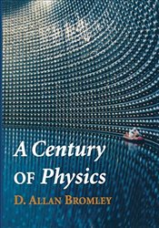 Century of Physics - Bromley, D. Allan