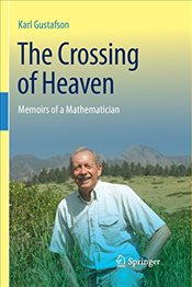 Crossing of Heaven : Memoirs of a Mathematician - Gustafson, Karl