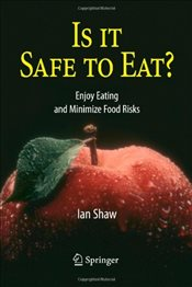 Is it Safe to Eat? : Enjoy Eating and Minimize Food Risks - Shaw, Ian