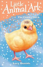 Little Animal Ark: 8: The Cheeky Chick - Daniels, Lucy