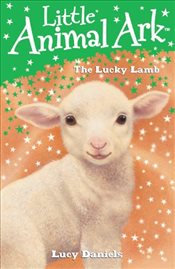 Little Animal Ark: 7: The Lucky Lamb - Daniels, Lucy