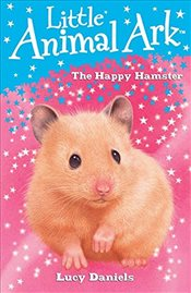 Little Animal Ark: 9: The Happy Hamster - Daniels, Lucy
