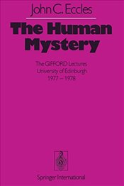 Human Mystery : The Gifford Lectures University of Edinburgh 1977 1978 - Eccles, John C.