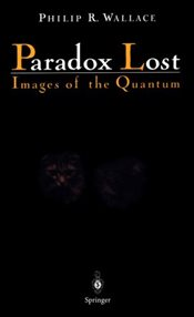 Paradox Lost : Images of the Quantum - Wallace, Philip R.