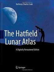 Hatfield Lunar Atlas : Digitally Re-Mastered Edition - Cook, Anthony Charles