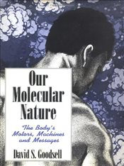 Our Molecular Nature : The Bodys Motors, Machines and Messages - Goodsell, David S.