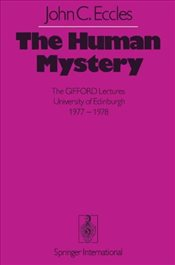 Human Mystery : The GIFFORD Lectures University of Edinburgh 1977-1978 - Eccles, John C.
