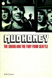 Mudhoney : The Sound & The Fury From Seattle - Cameron, Keith