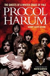 Henry Scott-Irvine : Procol Harum : The Ghosts Of A Whiter Shade Of Pale - Omnibus Press