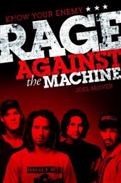 Know Your Enemy : The Story of Rage Against the Machine - McIver, Joel