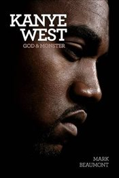 Kanye West : God and Monster - Beaumont, Mark