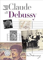 New Illustrated Lives of Great Composers : Debussy - Holmes, Paul