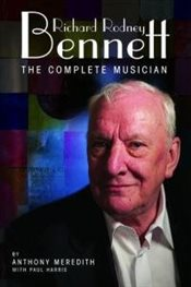 Richard Rodney Bennett : The Complete Musician - Meredith, Anthony