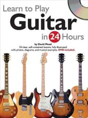 Learn to Play Guitar in 24 Hours - Mead, David