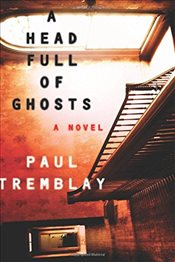 Head Full of Ghosts - Tremblay, Paul