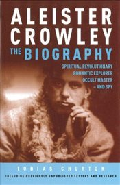 Aleister Crowley : The Biography - Churton, Tobias