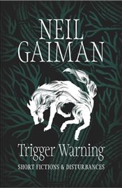 Trigger Warning : Short Fictions and Disturbances - Gaiman, Neil