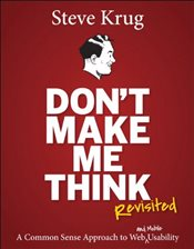 Dont Make Me Think: A Common Sense Approach to Web Usability (Voices That Matter) - Krug, Steve