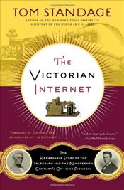 Victorian Internet : Remarkable Story of the Telegraph and the Nineteenth Centurys On-Line Pioneers - Standage, Tom