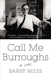 Call Me Burroughs : A Life - Miles, Barry