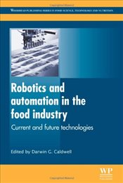 Robotics and Automation in the Food Industry: Current and Future Technologies (Woodhead Publishing S -