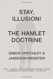 Stay, Illusion! : The Hamlet Doctrine - Critchley, Simon