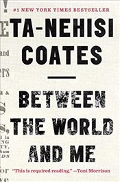 Between the World and Me : Notes on the First 150 Years in America - Coates, Ta-Nehisi
