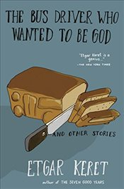 Bus Driver Who Wanted to Be God and Other Stories : Warped and Wonderful Short Stories - Keret, Etgar