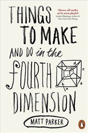 Things to Make and Do in the Fourth Dimension - Parker, Matt