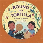 Round Is a Tortilla : A Book of Shapes - Thong, Roseanne