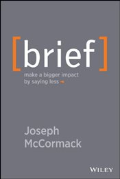 Brief : Make a Bigger Impact by Saying Less - McCormack, Joseph