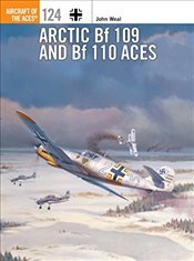 Arctic Bf 109 and Bf 110 Aces  - Weal, John