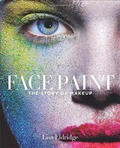 Face Paint : The Story of Makeup - Eldridge, Lisa