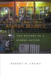 Afghan Modern : The History of a Global Nation - Crews, Robert D.