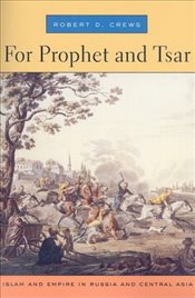 For Prophet and Tsar : Islam and Empire in Russia and Central Asia - Crews, Robert D.